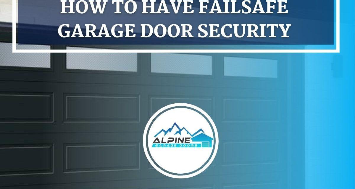 https://alpinegaragedoorsne.com/wp-content/uploads/2021/09/How-to-Have-Failsafe-Garage-Door-Security-1200x640.jpg